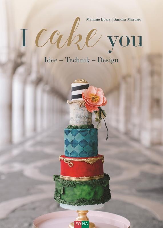 I cake you - von Sandra Marusic und Melanie Boers aus dem Fona Verlag